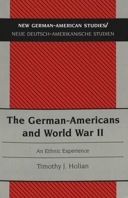 The German-Americans and World War II: An Ethnic Experience - New German-American Studies/Neue Deutsch-Amerikanische Studien 6 (Paperback)