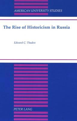 The Rise of Historicism in Russia - American University Studies, Series 9: History 192 (Hardback)