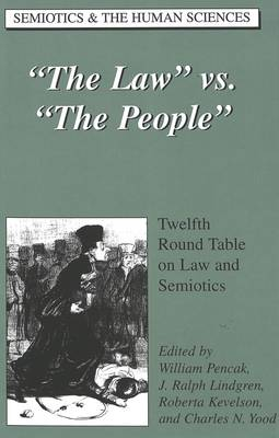 The Law Vs. The People: Twelfth Round Table on Law and Semiotics - Semiotics and the Human Sciences 14 (Hardback)