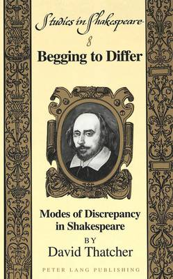 Begging to Differ: Modes of Discrepancy in Shakespeare - Studies in Shakespeare 8 (Hardback)