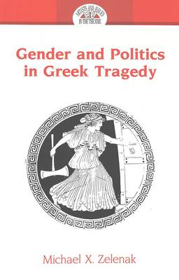 Gender and Politics in Greek Tragedy - Artists & Issues in the Theatre 7 (Paperback)
