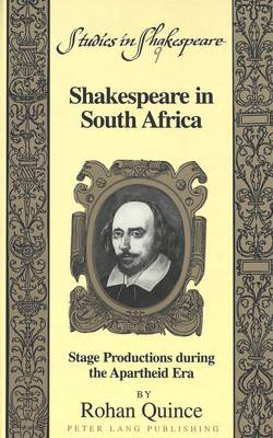 Shakespeare in South Africa: Stage Productions During the Apartheid Era - Studies in Shakespeare 9 (Hardback)