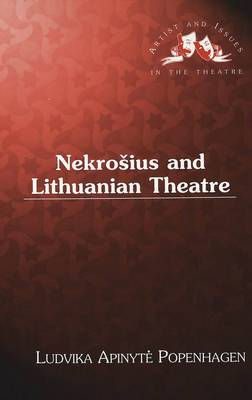 Nekrosius and Lithuanian Theatre - Artists & Issues in the Theatre 8 (Hardback)