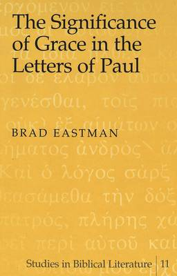 The Significance of Grace in the Letters of Paul - Studies in Biblical Literature 11 (Hardback)