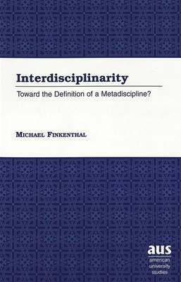 Interdisciplinarity: Toward the Definition of a Metadiscipline? - American University Studies, Series 5: Philosophy 187 (Paperback)