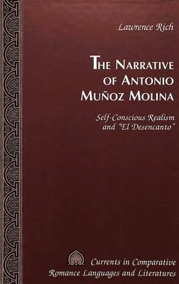 The Narrative of Antonio Munoz Molina: Self-Conscious Realism and El Desencanto - Currents in Comparative Romance Languages & Literatures 78 (Hardback)