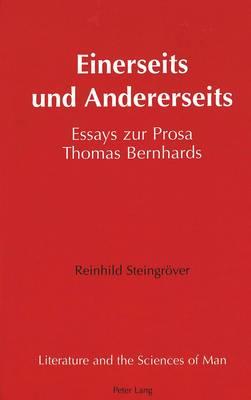 Einerseits und Andererseits: Essays zur Prosa Thomas Bernhards - Literature and the Sciences of Man 20 (Hardback)