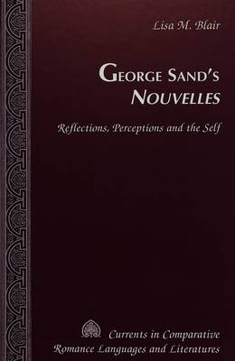 George Sand's Nouvelles: Reflections, Perceptions and the Self - Currents in Comparative Romance Languages & Literatures 79 (Hardback)