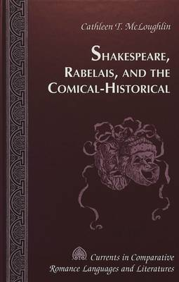 Shakespeare, Rabelais, and the Comical-Historical / Cathleen T. Mcloughlin. - Currents in Comparative Romance Languages & Literatures 80 (Hardback)