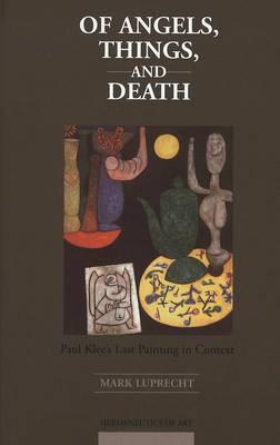 Of Angels, Things, and Death: Paul Klee's Last Painting in Context - Hermeneutics of Art 9 (Hardback)