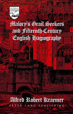 Malory's Grail Seekers and Fifteenth-Century English Hagiography - Studies in the Humanities Literature - Politics - Society 44 (Hardback)