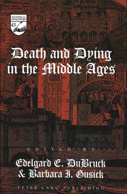 Death and Dying in the Middle Ages - Studies in the Humanities Literature - Politics - Society 45 (Hardback)
