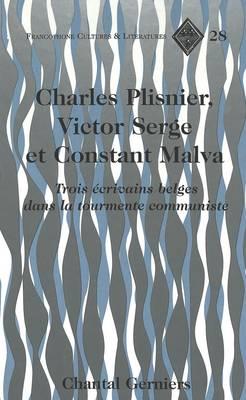 Charles Plisnier, Victor Serge et Constant Malva: Trois Ecrivains Belges Dans la Tourmente Communiste - Francophone Cultures & Literatures 28 (Hardback)