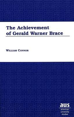 The Achievement of Gerald Warner Brace - American University Studies Series 24: American Literature 71 (Hardback)