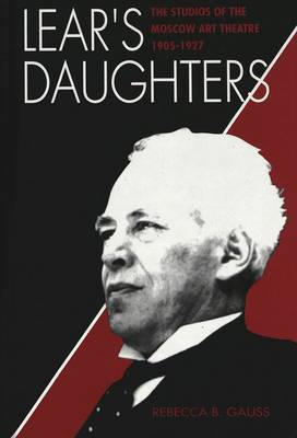 Lear's Daughters: The Studios of the Moscow Art Theatre 1905-1927 - American University Studies Series 26: Theatre Arts 29 (Hardback)