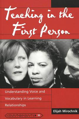 Teaching in the First Person: Understanding Voice and Vocabulary in Learning Relationships - Counterpoints 99 (Paperback)
