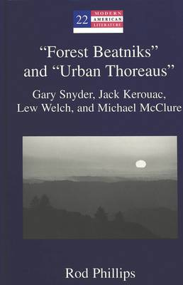 """""""Forest Beatniks"""" and """"Urban Thoreaus"""": Gary Snyder, Jack Kerouac, Lew Welch, and Michael McClure - Modern American Literature 22 (Hardback)"""