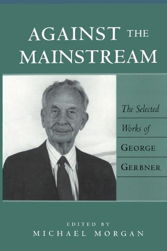 Against the Mainstream: The Selected Works of George Gerbner - Media and Culture 1 (Paperback)