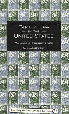Family Law in the United States: Changing Perspectives - Teaching Texts in Law and Politics 7 (Paperback)