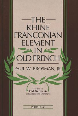 The Rhine Franconian Element in Old French - Studies in Old Germanic Languages and Literature 5 (Hardback)