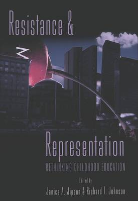Resistance and Representation: Rethinking Childhood Education - Rethinking Childhood 12 (Paperback)