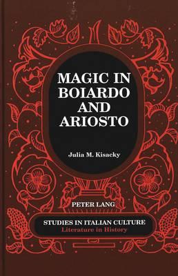 Magic in Boiardo and Ariosto - Studies in Italian Culture 25 (Hardback)