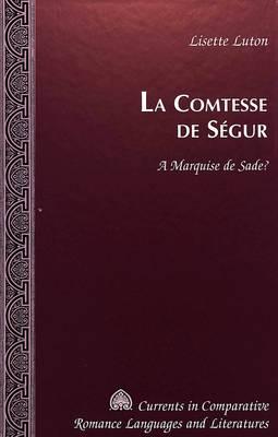 La Comtesse De Segur: A Marquise De Sade? - Currents in Comparative Romance Languages & Literatures 83 (Hardback)