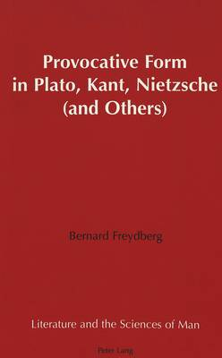 Provocative Form in Plato, Kant, Nietzsche (and Others) - Literature and the Sciences of Man 21 (Hardback)