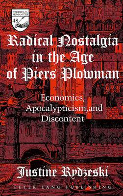 Radical Nostalgia in the Age of Piers Plowman: Economics, Apocalypticism, and Discontent - Studies in the Humanities Literature - Politics - Society 48 (Hardback)