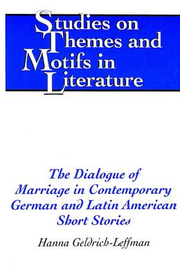 The Dialogue of Marriage in Contemporary German and Latin American Short Stories - Studies on Themes and Motifs in Literature 48 (Hardback)