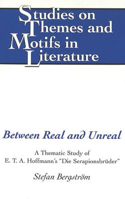 Between Real and Unreal: A Thematic Study of E.T.A. Hoffmann's Die Serapionsbreuder - Studies on Themes and Motifs in Literature 49 (Hardback)