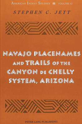 Navajo Placenames and Trails of the Canyon de Chelly System, Arizona - American Indian Studies Series 12 (Paperback)