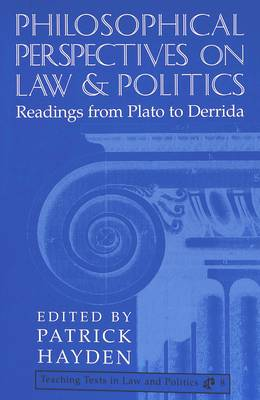 Philosophical Perspectives on Law and Politics: Readings from Plato to Derrida - Teaching Texts in Law and Politics 8 (Paperback)