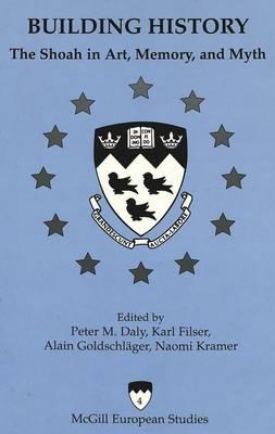 Building History: The Shoah in Art, Memory and Myth - McGill European Studies 4 (Hardback)