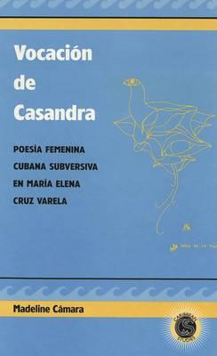 Vocacion de Casandra: Poesia Femenina Cubana Subversiva en Maria Elena Cruz Varela - Caribbean Studies 3 (Hardback)