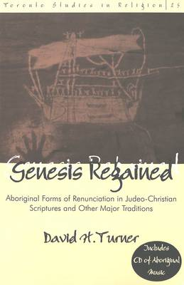 Genesis Regained: Aboriginal Forms of Renunciation in Judeo-Christian Scriptures and Other Major Traditions - Toronto Studies in Religion 25 (Paperback)