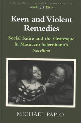 Keen and Violent Remedies: Social Satire and the Grotesque in Masuccio Salernitano's Novellino - Renaissance and Baroque Studies and Texts 28 (Hardback)