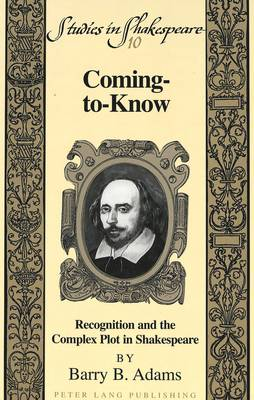 Coming-to-Know: Recognition and the Complex Plot in Shakespeare - Studies in Shakespeare 10 (Hardback)
