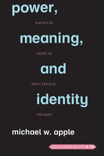 Power, Meaning, and Identity: Essays in Critical Educational Studies - Counterpoints 109 (Paperback)