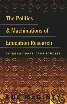 The Politics and Machinations of Education Research: International Case Studies - Counterpoints 112 (Paperback)
