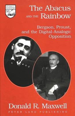 The Abacus and the Rainbow: Bergson, Proust, and the Digital-Analogic Opposition - Studies in the Humanities Literature - Politics - Society 50 (Hardback)