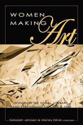 Women Making Art: Women in the Visual, Literary, and Performing Arts Since 1960 - Eruptions: New Feminism Across the Disciplines 7 (Paperback)