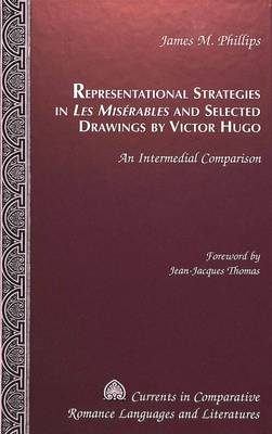 Representational Strategies in Les Miserables and Selected Drawings by Victor Hugo: An Intermedial Comparison - Currents in Comparative Romance Languages & Literatures 86 (Hardback)