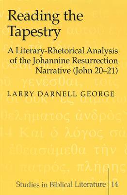 Reading the Tapestry: A Literary-Rhetorical Analysis of the Johannine Resurrection Narrative (John 20-21) - Studies in Biblical Literature 14 (Paperback)