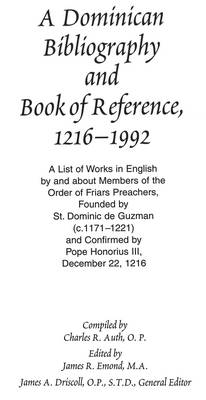 A Dominican Bibliography and Book of Reference, 1216-1992: A List of Works in English by and About Members of the Order of Friars Preachers Founded by St. Dominic De Guzman (c.1171-1221) and Confirmed by Pope Honorius III, December 22, 1216 (Hardback)