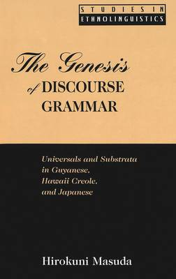 The Genesis of Discourse Grammar: Universals and Substrata in Guyanese, Hawaii Creole, and Japanese - Studies in Ethnolinguistics 7 (Hardback)