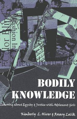 Bodily Knowledge: Learning About Equity and Justice with Adolescent Girls - Adolescent Cultures, School & Society 11 (Paperback)