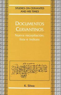 Documentos Cervantinos: Nueva Recopilacion; Lista e Indices - Studies on Cervantes and His Time 9 (Hardback)