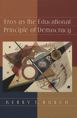 Eros as the Educational Principle of Democracy - Counterpoints Studies in the Postmodern Theory of Education 114 (Paperback)