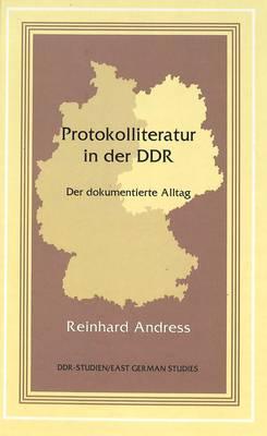Protokolliteratur in Der DDR: Der Dokumentierte Alltag - DDR- Studien/East German Studies 14 (Hardback)